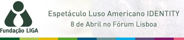 Espetáculo Luso Americano IDENTITY - 8 de Abril no Fórum Lisboa