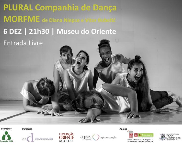 PLURAL Companhia de Dança  MORFME de Diana Nielce e Vitor Bobetić  6 DEZ | 21h30 | Museu do Oriente  Entrada Livre